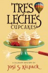 Tres Leches Cupcakes: A Culinary Mystery (Culinary Mysteries - Josi S. Kilpack