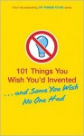 101 Things You Wish You'd Invented . . . and Some You Wish No One Had - Tracey Turner, Richard Horne