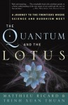 The Quantum and the Lotus: A Journey to the Frontiers Where Science and Buddhism Meet - Matthieu Ricard, Trịnh Xuân Thuận