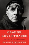 Claude Levi-Strauss: The Poet in the Laboratory - Patrick Wilcken