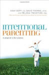 Intentional Parenting: Autopilot Is for Planes - Sissy Goff, David Thomas, Melissa Trevathan