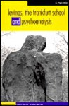 Levinas, the Frankfurt School and Psychoanalysis - C. Fred Alford