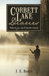 Corbett Lake Diaries: Stories for the Fireside Angler - J.E. Baker