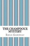 The Champdoce Mystery - Emile Gaboriau