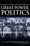 Population Decline and the Remaking of Great Power Politics - Susan Yoshihara, Douglas A. Sylva, Nicholas Eberstadt