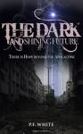 The Dark and Shining Future - P.F. White