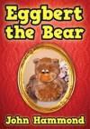 Eggbert the Bear - John Hammond