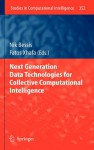 Next Generation Data Technologies For Collective Computational Intelligence (Studies In Computational Intelligence) - Nik Bessis, Fatos Xhafa