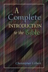 A Complete Introduction to the Bible - Christopher Gilbert