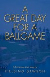 A Great Day for a Ballgame: A Conscious Love Story - Fielding Dawson