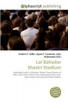 Lal Bahadur Shastri Stadium - Agnes F. Vandome, John McBrewster, Sam B Miller II