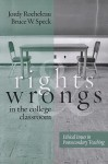 Rights and Wrongs in the College Classroom: Ethical Issues in Postsecondary Teaching - Jordy Rocheleau, Bruce W. Speck