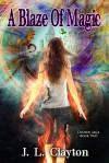 A Blaze of Magic (Chosen Saga, #2) - J.L. Clayton