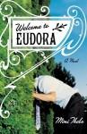 Welcome to Eudora: A Novel - Mimi Thebo