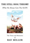The Still Hog Theory: The Times and Memories of Ray Miller - Ray Miller