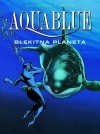 Aquablue: Błękitna planeta - Thierry Cailleteau, Olivier Vatine