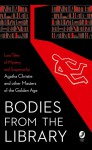 Bodies from the Library - Leo Bruce, Ernest Bramah, Anthony Berkeley, John Rhode, H.C. Bailey, Nicholas Blake, Tony Medawar, Roy Vickers, J.J. Connington, Christianna Brand, Agatha Christie, Georgette Heyer, A A Milne