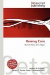 Raising Cain - Lambert M. Surhone, Mariam T. Tennoe, Susan F. Henssonow
