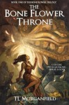 The Bone Flower Throne: The Bone Flower Trilogy Book 1 (Volume 1) - TL Morganfield