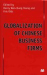 Globalization of Chinese Business Firms - Henry Wai-Chung Yeung