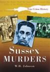 Sussex Murders (Sutton True Crime History) - W.H. Johnson