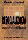 Resocjalizacja : teoretyczne podstawy oraz przykłady programów oddziaływań - Kazimierz Pospiszyl