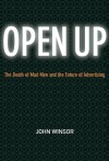 Open Up: The Death of Mad Men and the Future of Advertising - John Winsor
