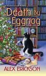 Death by Eggnog (A Bookstore Cafe Mystery) - Alex Erickson