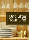 Unclutter Your Life! How to Tame Your Mess, Calm Your Mind, Lighten your Load - Jen Williams