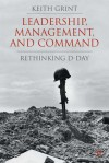 Leadership, Management and Command: Rethinking D-Day - Keith Grint