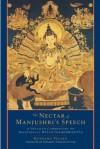 The Nectar of Manjushri's Speech: A Detailed Commentary on Shantideva's Way of the Bodhisattva - Kunzang Pelden, Padmakara Translation Group
