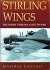 Stirling Wings: The Short Stirling Goes to War - Jonathan Falconer