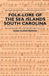 Folk-Lore of the Sea Islands - South Carolina - Elsie Clews Parson, J. Spencer