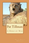 Pat Tillman - A Hero of War - Philip Martin McCaulay