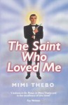 The Saint Who Loved Me - Mimi Thebo
