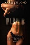 Plan B (Love and Lapdances Book 9) - Katie de Long, MIchelle Browne