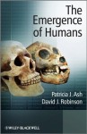The Emergence of Humans: An Exploration of the Evolutionary Timeline - Patricia J. Ash, David J. Robinson