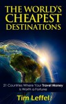 The World's Cheapest Destinations: 21 Countries Where Your Money is Worth a Fortune - Fourth Edition - Tim Leffel