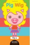 Flip-a-Word: Pig Wig - Harriet Ziefert, Yukiko Kido
