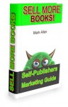SELL MORE BOOKS: Self-Publisher's Guide to Getting a Top Selling Book - Mark Allen