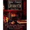 Bake and Freeze Desserts: 130 Do-Ahead Cakes, Pies, Cookies, Brownies, Bars, Ice Creams, Terrines, and Sorbets - Elinor Klivans