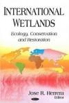 International Wetlands: Ecology, Conservation, and Restoration - Jose R. Herrera
