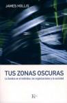 Tus zonas oscuras: La sombra en el individuo, las organizaciones y la sociedad - James Hollis
