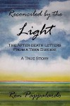Reconciled by the Light: The After - Death Letters from a Teen Suicide - Ron Pappalardo