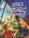 Ibby's Magic Weekend - Heather Dyer