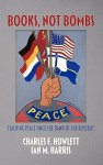 Books, Not Bombs: Teaching Peace Since the Dawn of the Republic (Hc) - Charles F. Howlett, Ian M. Harris