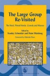The Large Group Re-Visited: The Herd, Primal Horde, Crowds and Masses - Haim Weinberg, Stanley Schneider, Malcolm Pines