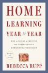 Home Learning Year by Year, Revised and Updated - Rebecca Rupp