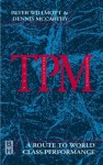 TPM - A Route to World Class Performance: A Route to World Class Performance - Peter Wilmott, Peter Willmott, Dennis McCarthy