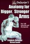 Delavier's Anatomy for Bigger, Stronger Arms - Frédéric Delavier, Michael Gundill
